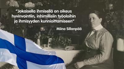 """Miina Sillanpään ja suomenlipun kuva sekä sitaatti: """"Jokaisella ihmisellä on oikeus hyvinvointiin, inhimillisiin työoloihin ja ihmisyyden kunnioittamiseen""""."""